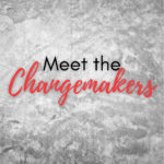 """Graphic button with grey textured background and text that reads """"Meet the Changemakers"""""""