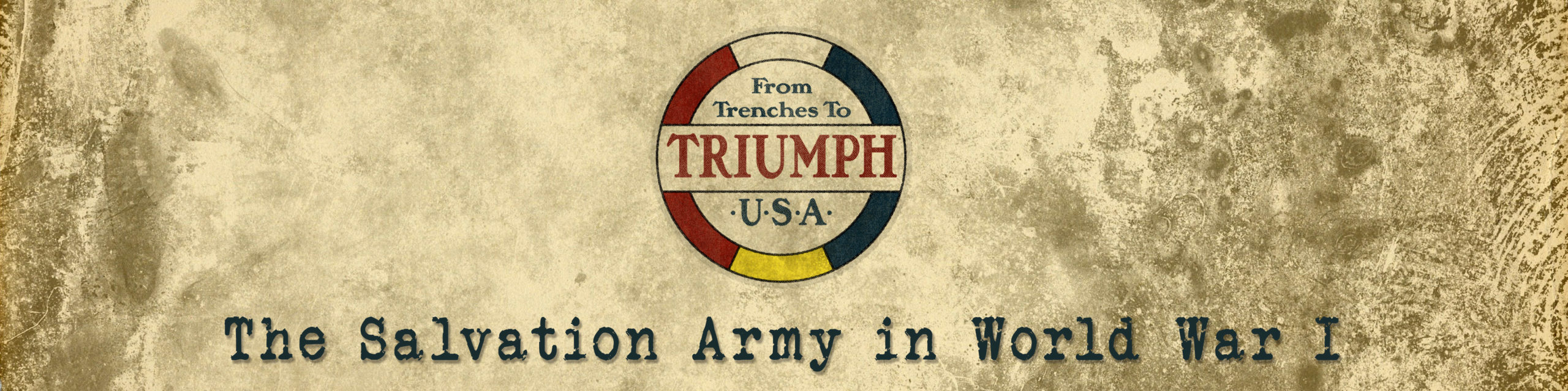"""Page title showing a yellowed grungy background with a logo which reads """"From Trenches to Triumph U.S.A."""" The logo is circular in shape with a red, white and blue upper border and a red, yellow and blue lower border. Below the logo is text in navy blue which reads """"The Salvation Army in World War I"""""""